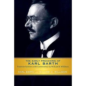 Schon früh Verkündigung des Karl Barth vierzehn Predigten mit Kommentar durch die William H. Willimon von Barth & Karl