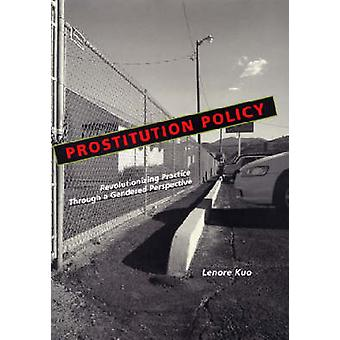 Prostitution Policy Revolutionizing Practice through a Gendered Perspective by Kuo & Lenore