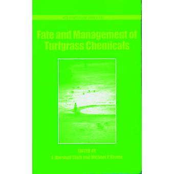 Fate and Management of Turfgrass Chemicals by Clark & John Marshall