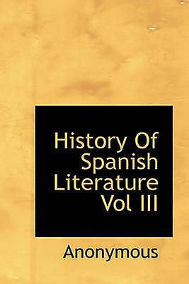 History Of Spanish Literature Vol III by Anonymous & .