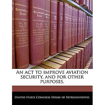 An act to improve aviation security and for other purposes. by United States Congress Senate