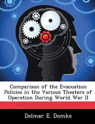 Comparison of the Evacuation Policies in the Various Theaters of Operation Dubague World War II by Domke & Delmar E.