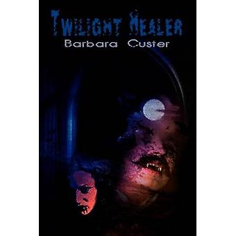 Twilight Healer by Custer & Barbara