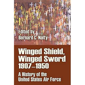 Winged Shield Winged Sword  19071950 A History of the United States Air Force by Nalty & Bernard C.
