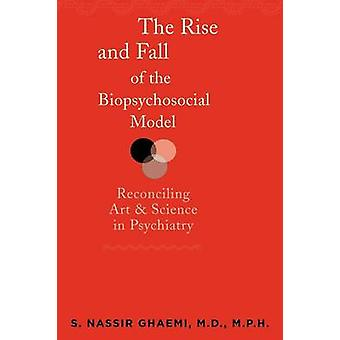 The Rise and Fall of the Biopsychosocial Model Reconciling Art and Science in Psychiatry by Ghaemi & S. Nassir