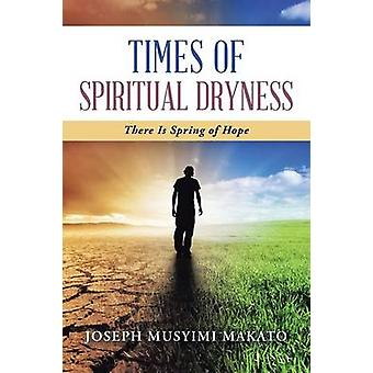 Times of Spiritual Dryness There Is Spring of Hope by Makato & Joseph Musyimi