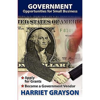 Government Opportunities for Small Business Apply for a Grant Become a Government Vendor by Grayson & Harriet