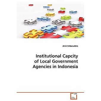 Institutional Capcity of Local Government Agencies in Indonesia by Imbaruddin & Amir
