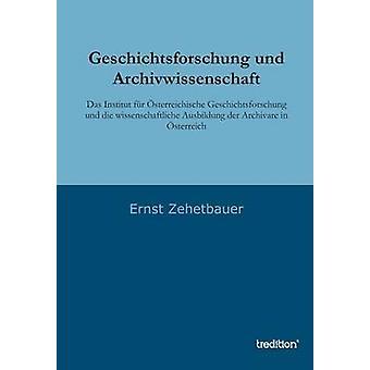 Geschichtsforschung und Archivwissenschaft di Ernst & Zehetbauer