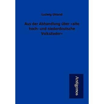Aus der Abhandlung ber alte hoch und niederdeutsche Volkslieder by Uhland & Ludwig