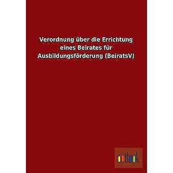 Verordnung Uber sterven Errichtung Eines Beirates Fur Ausbildungsforderung Beiratsv door Outlook Verlag