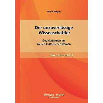 Der Unzuverlassige Wissenschaftler Erzahlerfiguren Im Neuen Historischen Roman by Meyer & Neele