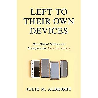 Left to Their Own Devices:� How Digital Natives Are Reshaping the American Dream