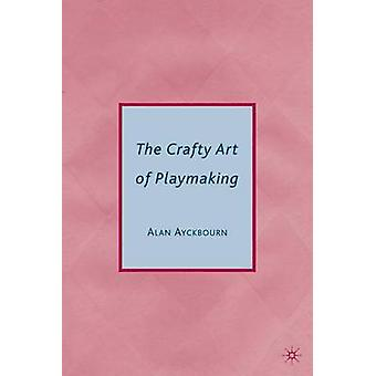 The Crafty Art of Playmaking by Alan Ayckbourn - 9780230614888 Book