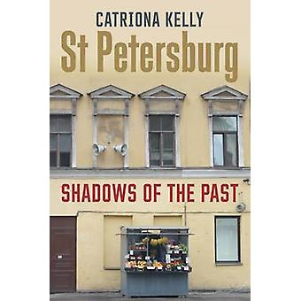St Petersburg - Shadows of the Past by Catriona Kelly - 9780300219401