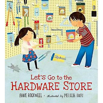 Let's Go to the Hardware Store by Anne Rockwell - Melissa Iwai - 9780
