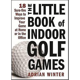 Little Book of Indoor Golf Games by Adrian Winter - 9781402244063 Book