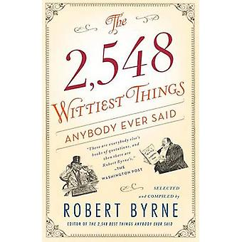 The 2 -548 Wittiest Things Anybody Ever Said by Robert Byrne - 978145
