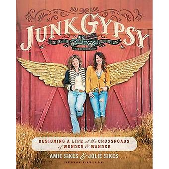 Junk Gypsy - Designing a Life at the Crossroads of Wonder & Wander by