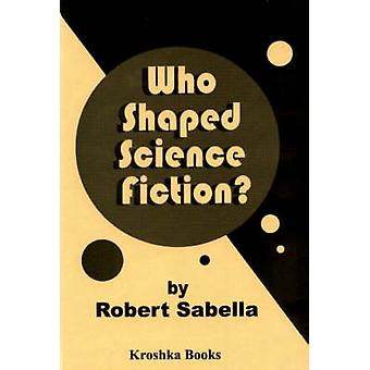 Who Shaped Science Fiction? by Robert Sabella - 9781560725206 Book