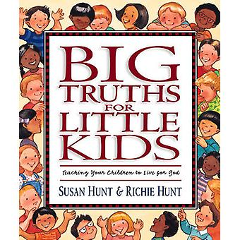 Big Truths for Little Kids - Teaching Your Children to Live for God by