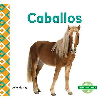 Caballos (Horses) by Julie Murray - 9781680804263 Book