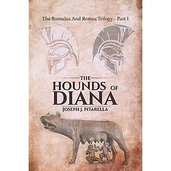 The Hounds of Diana - The Romulus and Remus Trilogy - Part I by Joseph