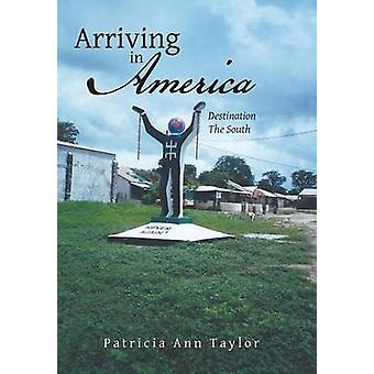 Arriving in America Destination the South by Taylor & Patricia Ann