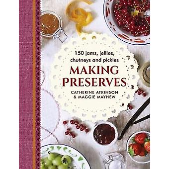Making Preserves - 150 Jams - Jellies - Chutneys and Pickles by Maggie