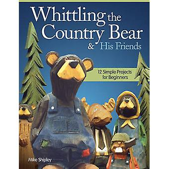 Whittling the country bear & his friends - 12 Simple projects for begi