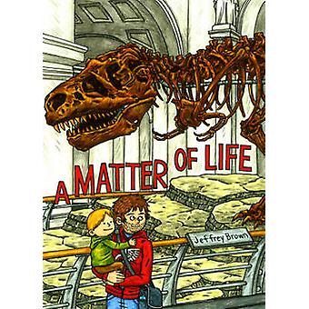 A Matter of Life by Jeffrey Brown - Jeffrey Brown - 9781603092661 Book