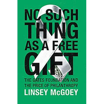 No Such Thing as a Free Gift - The Gates Foundation and the Price of P