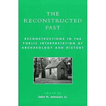 The Reconstructed Past - Reconstructionsin the Public Interpretation o