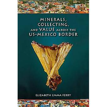 Minerals - Collecting - and Value Across the US-Mexico Border by Eliz