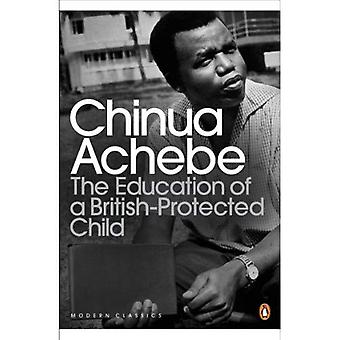 The Education of a British-Protected Child: Essays. Chinua Achebe
