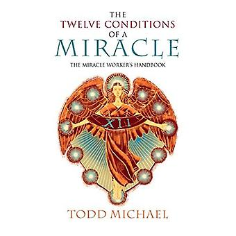 Twelve Conditions of a Miracle: The Miracle Worker's Handbook