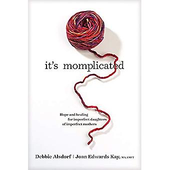 It's Momplicated: Hope and Healing for Imperfect Daughters of Imperfect Mothers