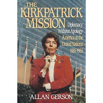 Mission de Kirkpatrick diplomatie Wo excuses AME à l'ONU de 1981 à 85 par Gerson & Allan