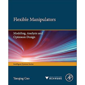 Flexible Manipulators Modeling Analysis and Optimum Design by Gao & Yanqing