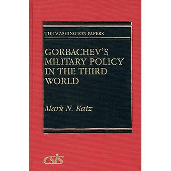 Gorbachevs Military Policy in the Third World by Katz & Mark N.