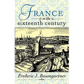 France in the Sixteenth Century by Baumgartner & Frederic J. & Prof.