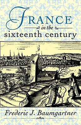 France in the Sixteenth Century by Baumgartner & Frougeeric J. & Prof.