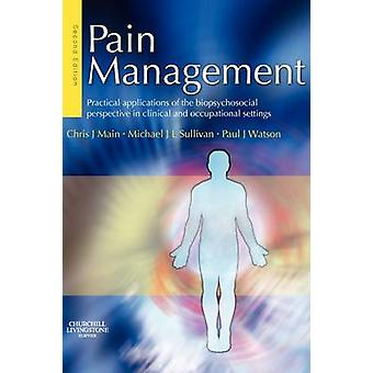 Pain Management Practical Applications of the Biopsychosocial Perspective in Clinical and Occupational Settings by Main & Chris J.