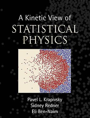 A Kinetic View of Statistical Physics by Krapivsky & Pavel L.