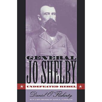 General Jo Shelby Undefeated Rebel by OFlaherty & Daniel
