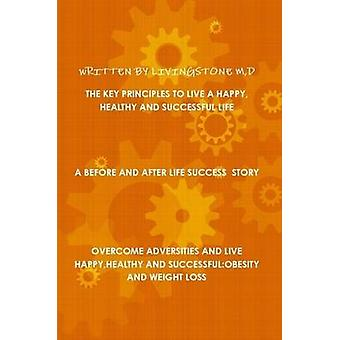 THE KEY PRINCIPLES TO LIVE A HAPPYHEALTHY AND SUCCESSFUL LIFE by M & D & LIVINGSTONE
