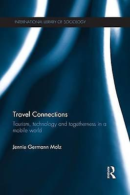 Travel Connections  Tourism Technology and Togetherness in a Mobile World by Germann Molz & Jennie