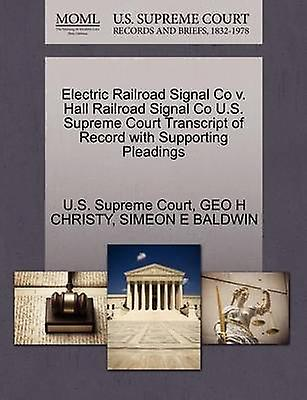 Electric Railroad Signal Co v. Hall Railroad Signal Co U.S. Supreme Court Transcript of Record with Supporting Pleadings by U.S. Supreme Court