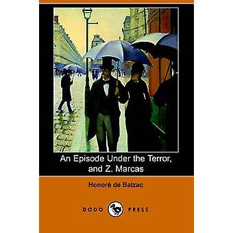 An Episode Under the Terror and Z. Marcas Dodo Press by De Balzac & Honore