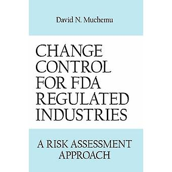 Change Control for FDA Regulated Industries A Risk Assesment Approach by Muchemu & David N.